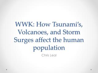 WWK: How Tsunami's, Volcanoes, and Storm Surges affect the human population