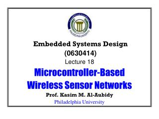 Embedded Systems Design  (0630414) Lecture 18 Microcontroller-Based Wireless Sensor Networks