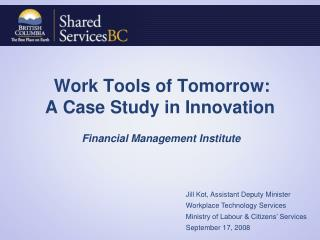 Work Tools of Tomorrow: A Case Study in Innovation