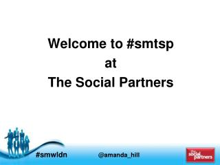 Welcome to # smtsp at  The Social Partners