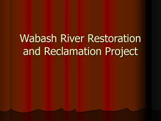 Wabash River Restoration and Reclamation Project