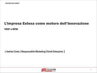 | Andrea Costa |Responsabile Marketing Clienti Enterprise  |
