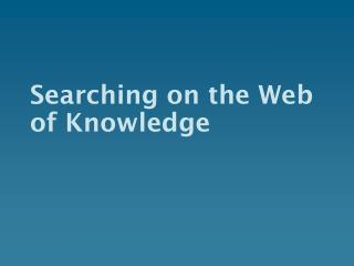 Searching on the Web of Knowledge