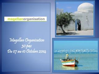 Magellan Organisation 30 pax  Du 07 au 10 Octobre 2014