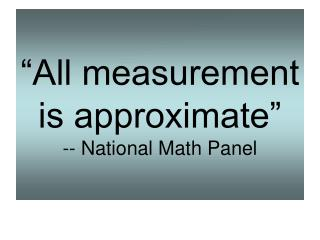 All measurement is approximate  -- National Math Panel