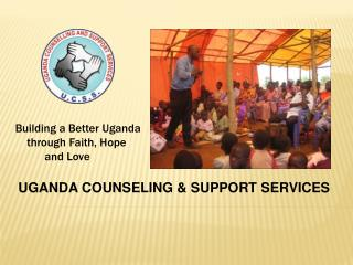 Building a Better Uganda     through Faith, Hope            and Love