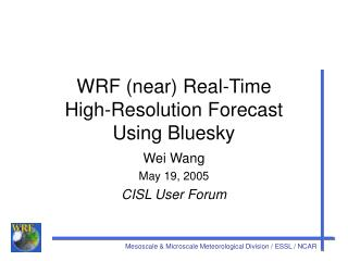 WRF (near) Real-Time  High-Resolution Forecast  Using Bluesky