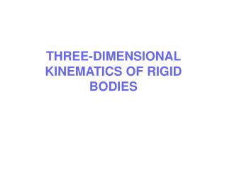 THREE-DIMENSIONAL KINEMATICS OF RIGID BODIES