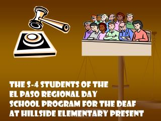 THE S-4 STUDENTS OF THE EL PASO REGIONAL DAY  SCHOOL PROGRAM for the deaf