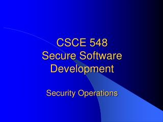 CSCE 548  Secure Software Development Security Operations