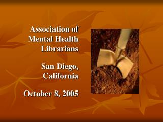 Association of Mental Health Librarians  San Diego, California  October 8, 2005