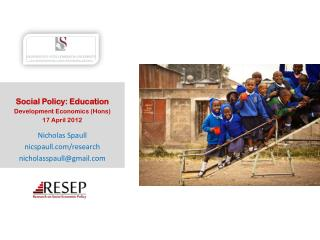Social Policy: Education Development Economics ( Hons ) 17 April 2012 Nicholas Spaull