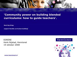Community power on building blended curriculums: how to guide teachers.  Next big thing: support flexible curriculum bui