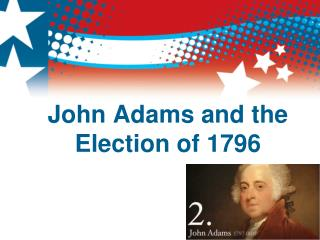 John Adams and the Election of 1796