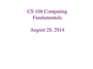 CS 108 Computing Fundamentals August 28, 2014