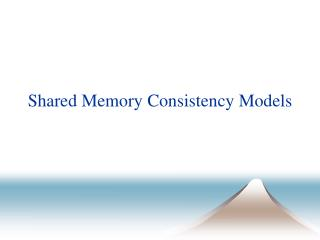 Shared Memory Consistency Models