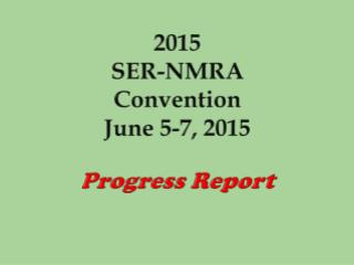2015  SER-NMRA Convention June 5-7, 2015 Progress Report