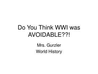Do You Think WWI was AVOIDABLE??!