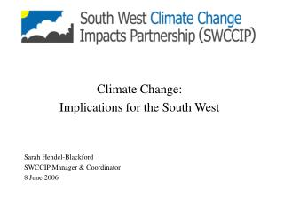 Climate Change:  Implications for the South West Sarah Hendel-Blackford