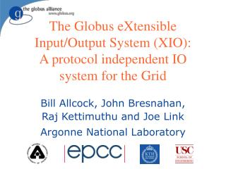 The Globus eXtensible Input/Output System (XIO): A protocol independent IO system for the Grid