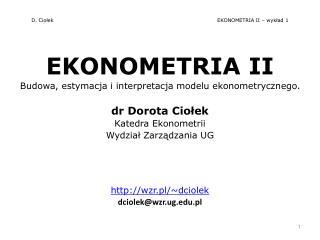 D. Ciołek EKONOMETRIA II – wykład 1