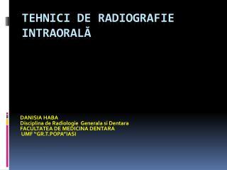 TEHNICI DE RADIOGRAFIE INTRAORAL Ă