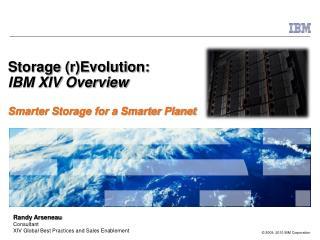 Storage (r)Evolution: IBM XIV Overview Smarter Storage for a Smarter Planet