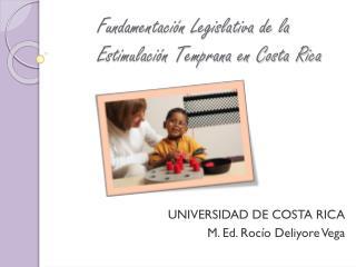 Fundamentaci ón  Legislativa de la Estimulación Temprana en Costa Rica