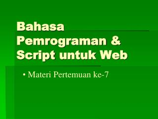 Bahasa Pemrograman  & Script  untuk  Web