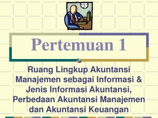 Ruang Lingkup Akuntansi Manajemen sebagai Informasi  Jenis Informasi Akuntansi, Perbedaan Akuntansi Manajemen dan Akunta