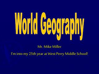 Mr. Mike Miller I'm into my 25th year at West Perry Middle School!