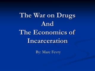 The War on Drugs And The Economics of Incarceration