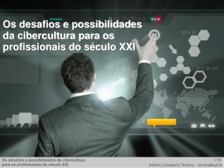 Os desafios e possibilidades da cibercultura para os profissionais do século XXI