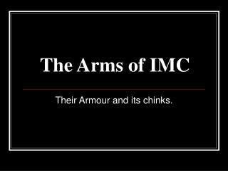 The Arms of IMC
