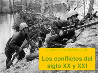 EL SIGLO XX Y EL MUNDO ACTUAL. Los conflictos del siglo XX y XXI