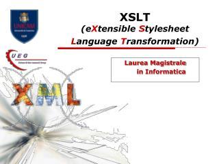 XSLT (e X tensible  S tylesheet  L anguage  T ransformation)