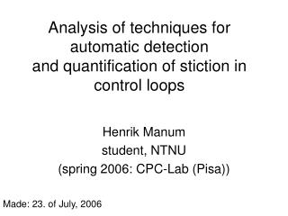 Analysis of techniques for automatic detection and quantification of stiction in control loops