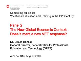 Dr. Ursula Renold General Director, Federal Office for Professional Education and Technology OPET