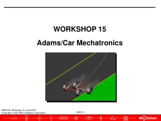 WORKSHOP 15 Adams/Car Mechatronics