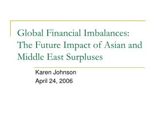 Global Financial Imbalances:  The Future Impact of Asian and Middle East Surpluses