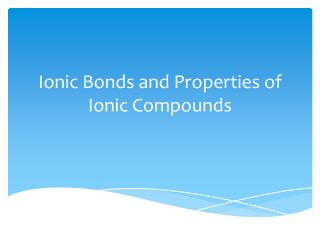 Ionic Bonds and Properties of Ionic Compounds