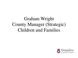 Graham Wright County Manager (Strategic) Children and Families