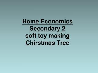 Home Economics  Secondary 2 soft toy making Chirstmas Tree