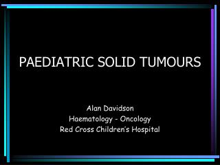 PAEDIATRIC  SOLID TUMOURS