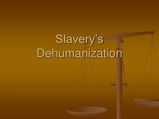 Slavery's Dehumanization