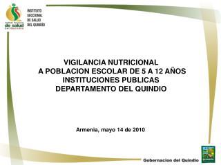 VIGILANCIA NUTRICIONAL  A POBLACION ESCOLAR DE 5 A 12 A OS INSTITUCIONES PUBLICAS  DEPARTAMENTO DEL QUINDIO