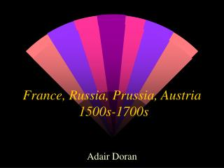 France, Russia, Prussia, Austria  1500s-1700s