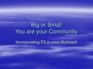 Big or Small You are your Community