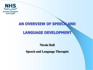 AN OVERVIEW OF SPEECH AND  LANGUAGE DEVELOPMENT Nicola Hall Speech and Language Therapist