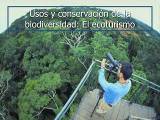 Usos y conservación de la biodiversidad: El ecoturismo